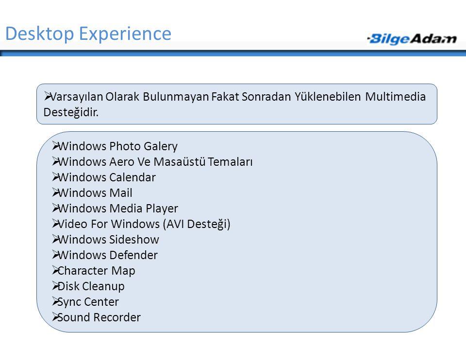 Desktop Experience  Varsayılan Olarak Bulunmayan Fakat Sonradan Yüklenebilen Multimedia Desteğidir.  Windows Photo Galery  Windows Aero Ve Masaüstü
