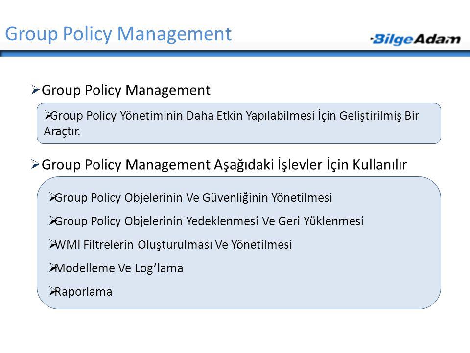  Group Policy Management  Group Policy Management Aşağıdaki İşlevler İçin Kullanılır Group Policy Management  Group Policy Yönetiminin Daha Etkin Y