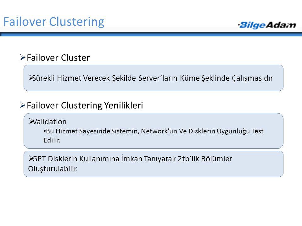  Failover Cluster  Failover Clustering Yenilikleri Failover Clustering  Sürekli Hizmet Verecek Şekilde Server'ların Küme Şeklinde Çalışmasıdır  Va