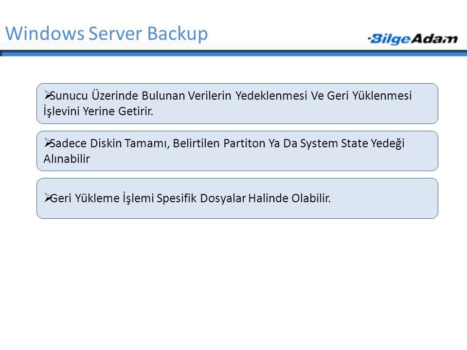 Windows Server Backup  Sunucu Üzerinde Bulunan Verilerin Yedeklenmesi Ve Geri Yüklenmesi İşlevini Yerine Getirir.  Sadece Diskin Tamamı, Belirtilen