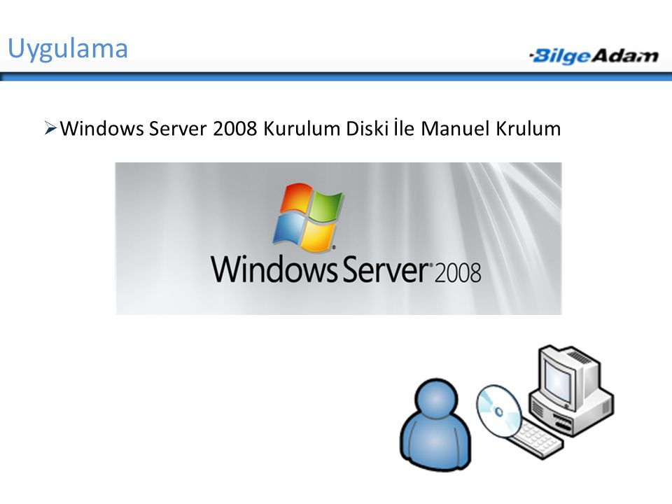  Windows Server 2008 Kurulum Diski İle Manuel Krulum Uygulama
