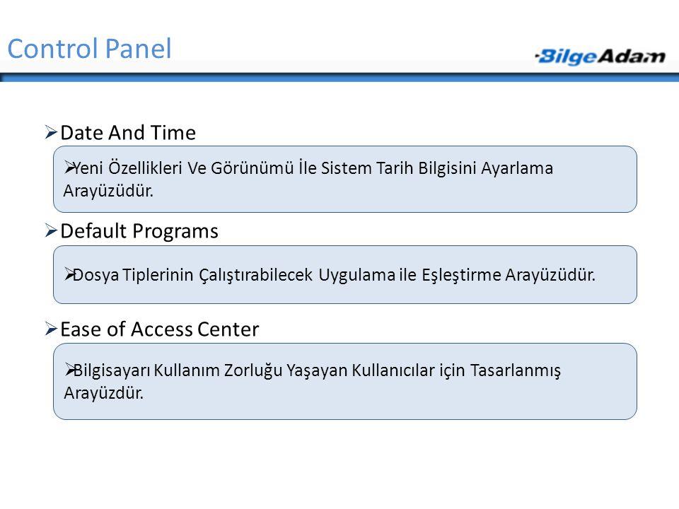  Date And Time  Default Programs  Ease of Access Center Control Panel  Yeni Özellikleri Ve Görünümü İle Sistem Tarih Bilgisini Ayarlama Arayüzüdür