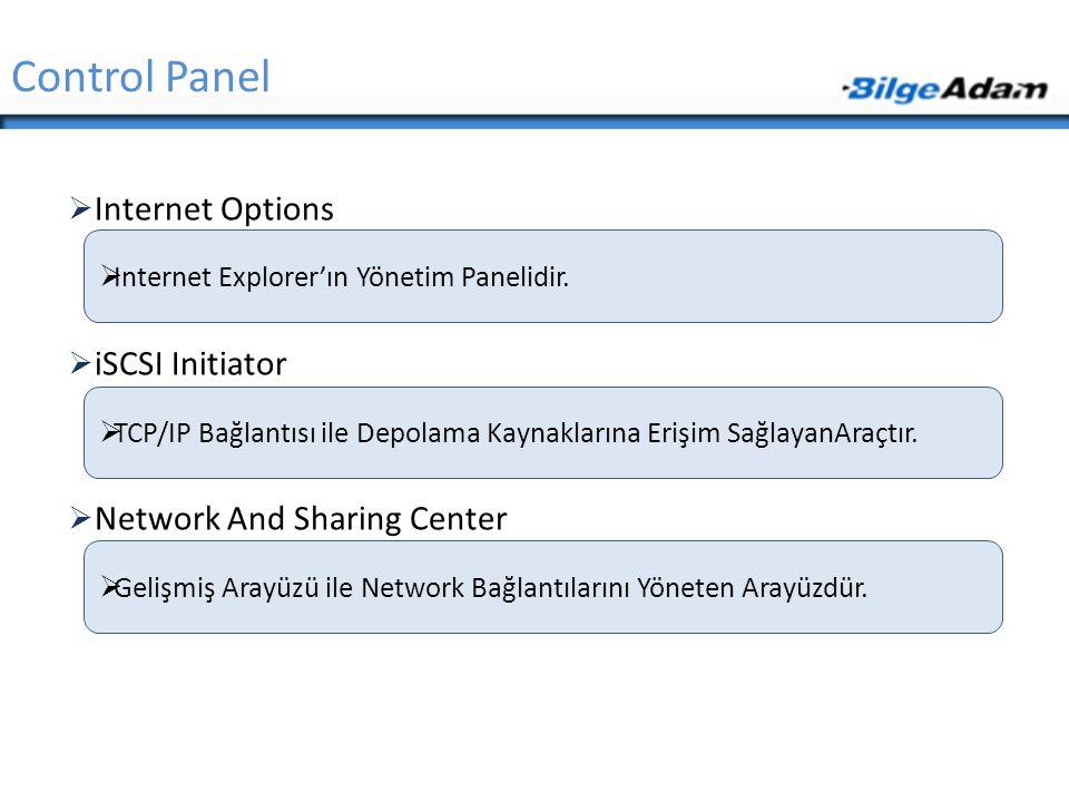  Internet Options  iSCSI Initiator  Network And Sharing Center Control Panel  Internet Explorer'ın Yönetim Panelidir.  Gelişmiş Arayüzü ile Netwo