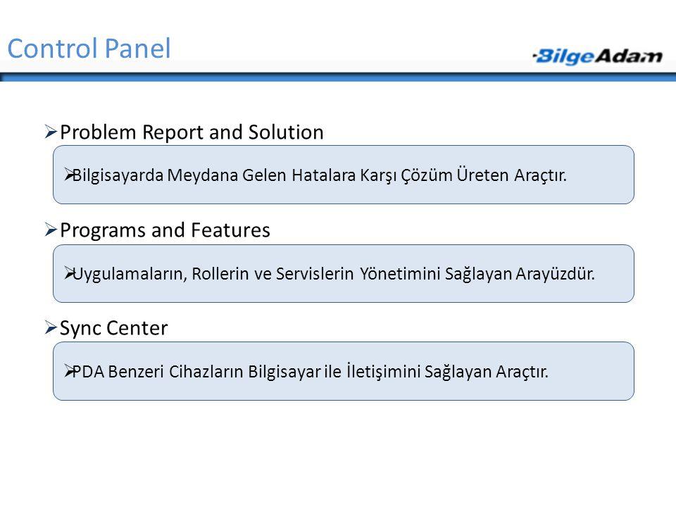  Problem Report and Solution  Programs and Features  Sync Center Control Panel  Bilgisayarda Meydana Gelen Hatalara Karşı Çözüm Üreten Araçtır. 