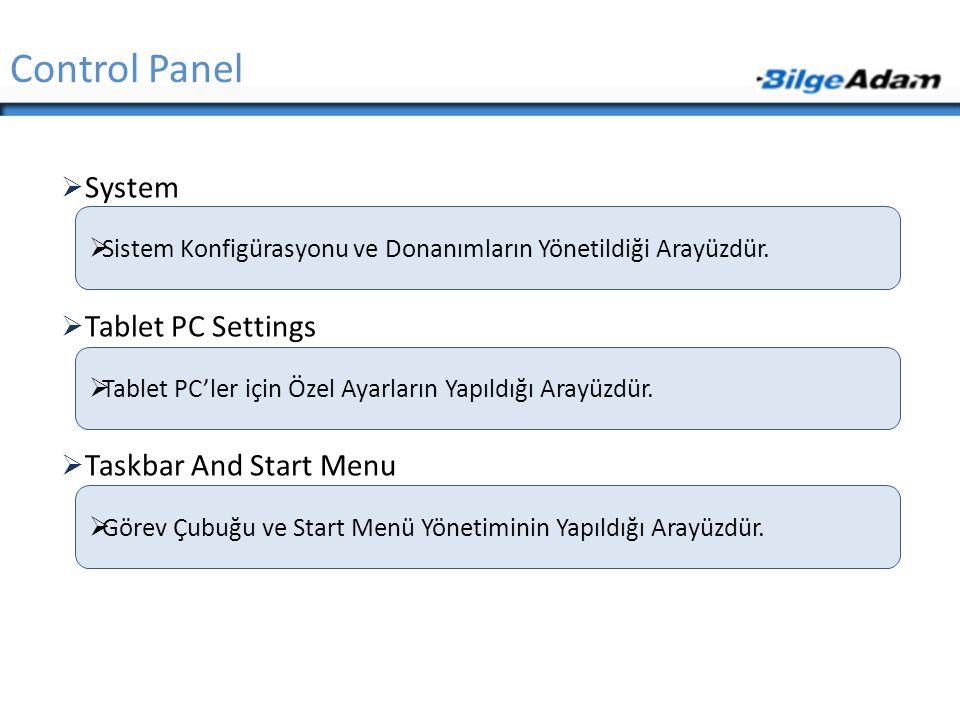  System  Tablet PC Settings  Taskbar And Start Menu Control Panel  Sistem Konfigürasyonu ve Donanımların Yönetildiği Arayüzdür.  Görev Çubuğu ve