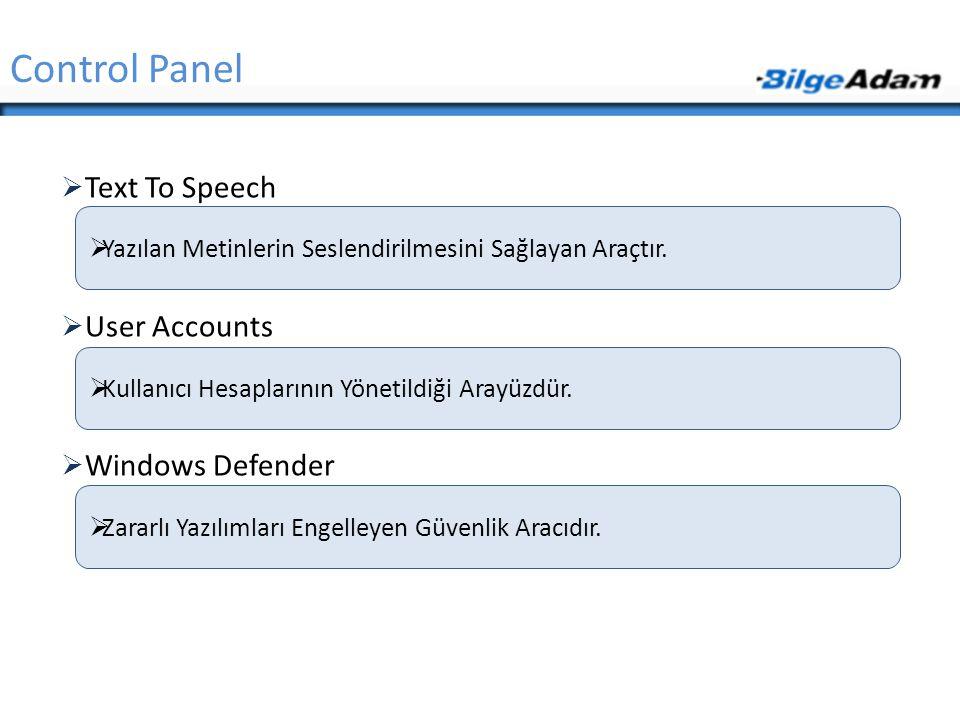 Text To Speech  User Accounts  Windows Defender Control Panel  Yazılan Metinlerin Seslendirilmesini Sağlayan Araçtır.  Zararlı Yazılımları Engel