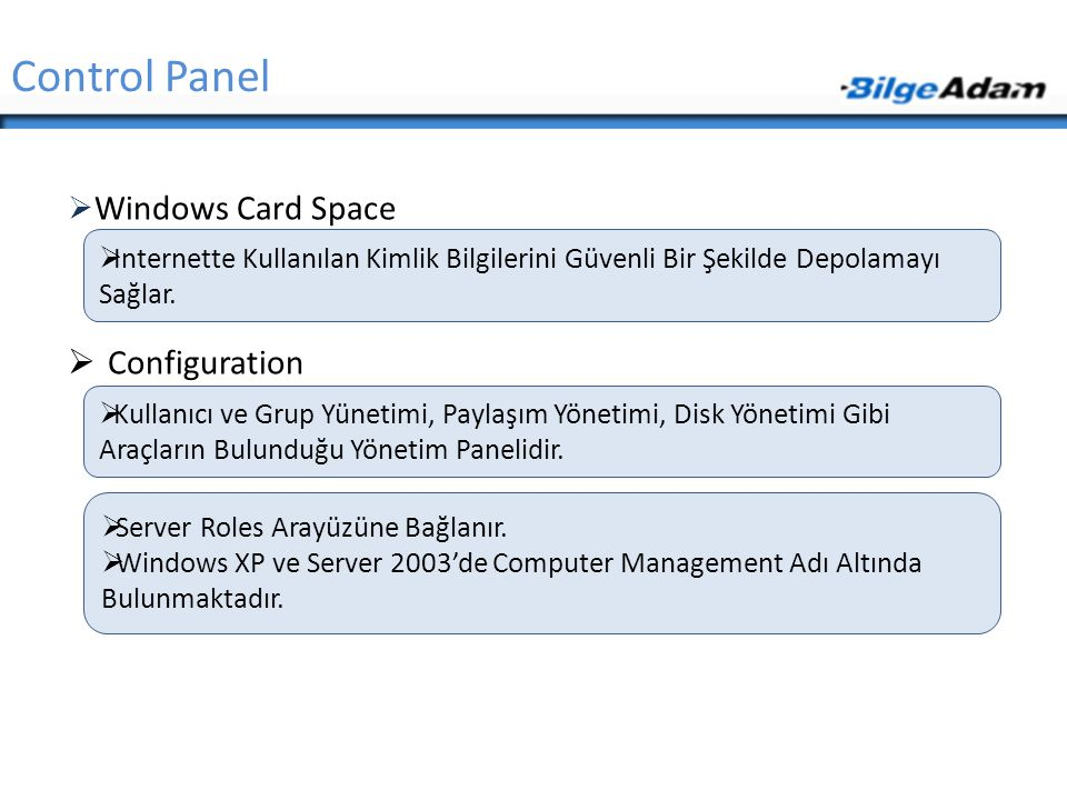  Windows Card Space  Configuration Control Panel  Internette Kullanılan Kimlik Bilgilerini Güvenli Bir Şekilde Depolamayı Sağlar.  Kullanıcı ve Gr