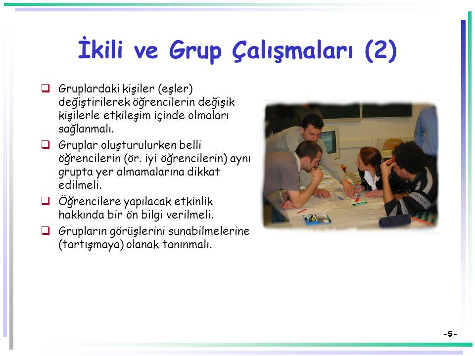 -4- İkili ve Grup Çalışmaları-2  Grupların seçiminde her defasında değişik bir yol izlenmelidir. (Seçkisiz bir yol izlenebilir, veya, bir öğrenci önc