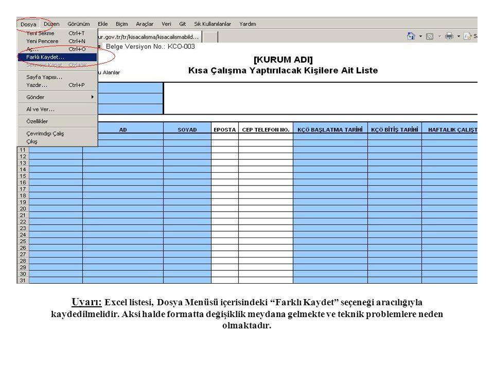 """Uyarı: Excel listesi, Dosya Menüsü içerisindeki """"Farklı Kaydet"""" seçeneği aracılığıyla kaydedilmelidir. Aksi halde formatta değişiklik meydana gelmekte"""
