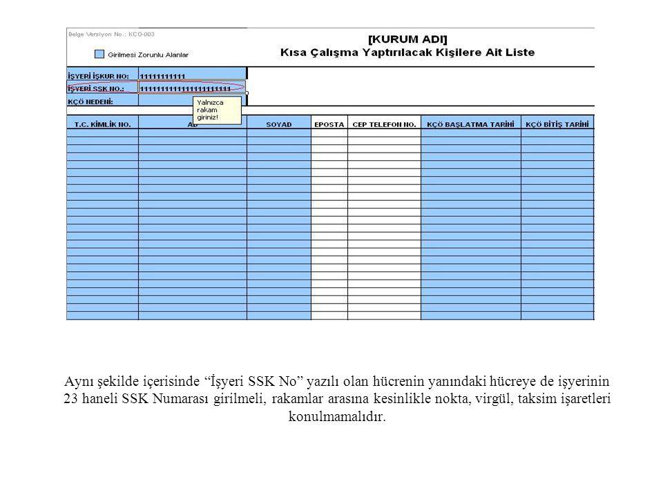 Aynı şekilde içerisinde İşyeri SSK No yazılı olan hücrenin yanındaki hücreye de işyerinin 23 haneli SSK Numarası girilmeli, rakamlar arasına kesinlikle nokta, virgül, taksim işaretleri konulmamalıdır.