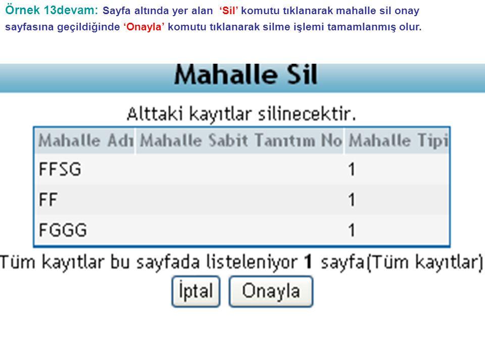 Örnek 13devam: Sayfa altında yer alan 'Sil' komutu tıklanarak mahalle sil onay sayfasına geçildiğinde 'Onayla' komutu tıklanarak silme işlemi tamamlanmış olur.