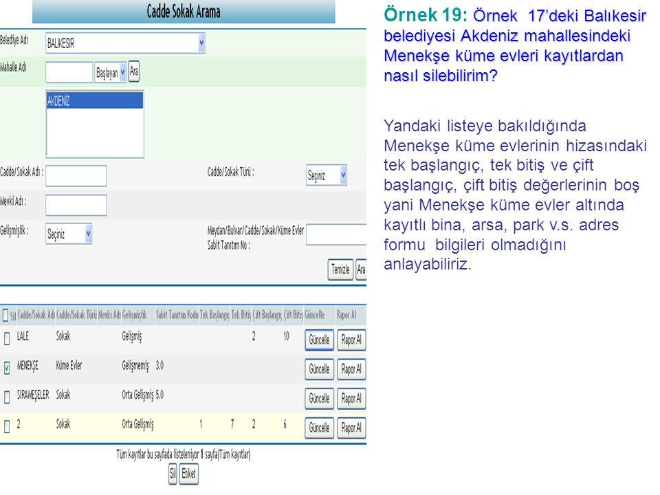 • Örnek 17'deki Balıkesir belediyesi Akdeniz mahallesindeki Menekşe küme evleri kayıtlardan nasıl silebilirim.