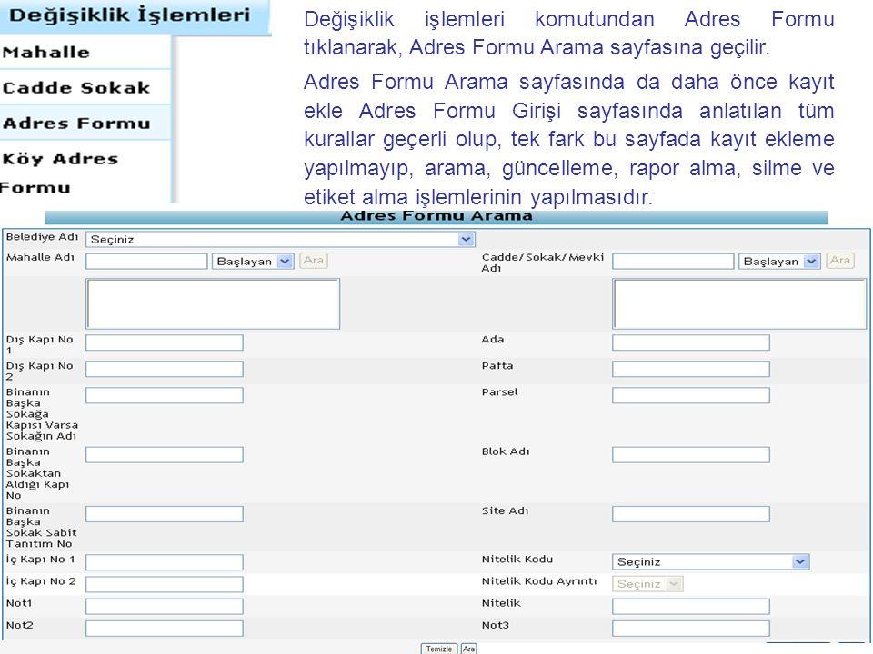 Değişiklik işlemleri komutundan Adres Formu tıklanarak, Adres Formu Arama sayfasına geçilir.