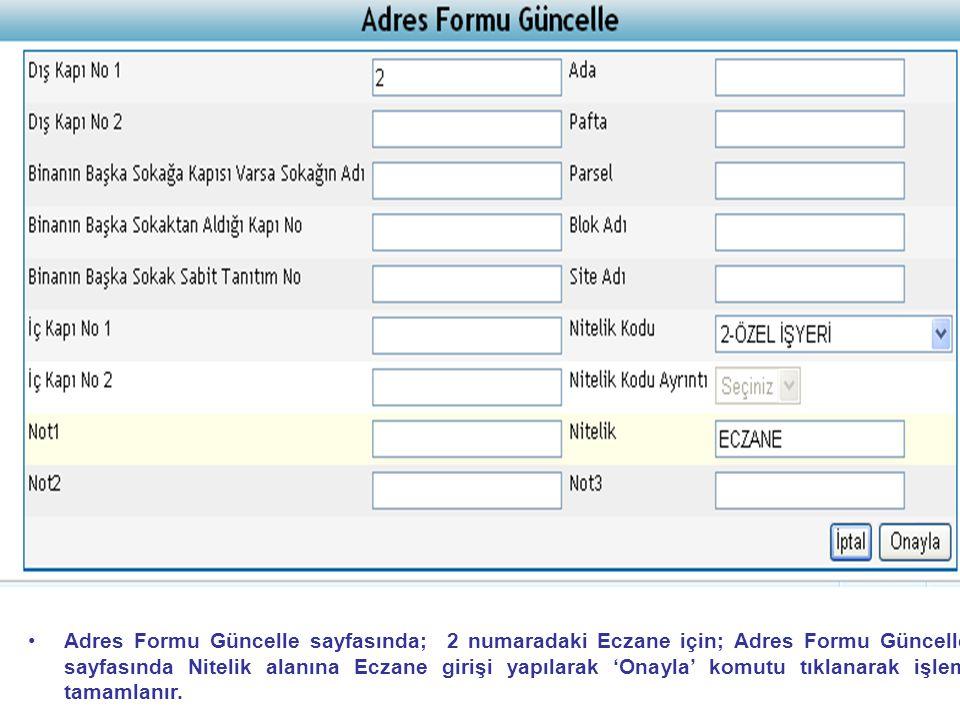 • •Adres Formu Güncelle sayfasında; 2 numaradaki Eczane için; Adres Formu Güncelle sayfasında Nitelik alanına Eczane girişi yapılarak 'Onayla' komutu tıklanarak işlem tamamlanır.