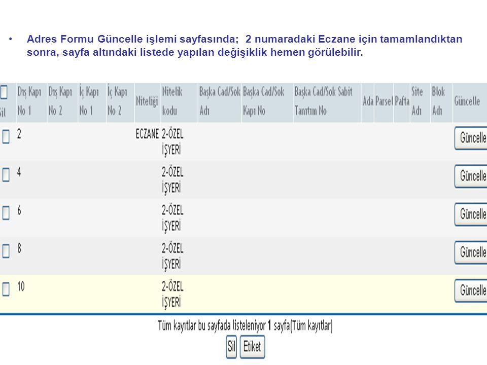 • •Adres Formu Güncelle işlemi sayfasında; 2 numaradaki Eczane için tamamlandıktan sonra, sayfa altındaki listede yapılan değişiklik hemen görülebilir.
