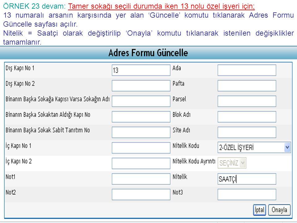 ÖRNEK 23 devam: Tamer sokağı seçili durumda iken 13 nolu özel işyeri için; 13 numaralı arsanın karşısında yer alan 'Güncelle' komutu tıklanarak Adres Formu Güncelle sayfası açılır.