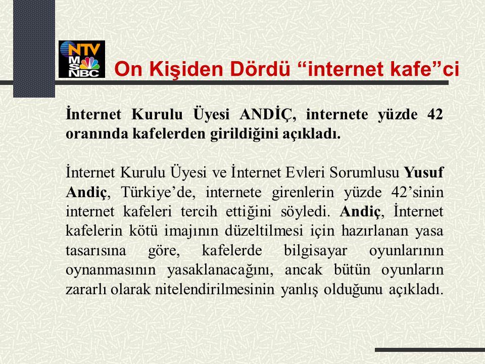 İnternet Kurulu Üyesi ANDİÇ, internete yüzde 42 oranında kafelerden girildiğini açıkladı.
