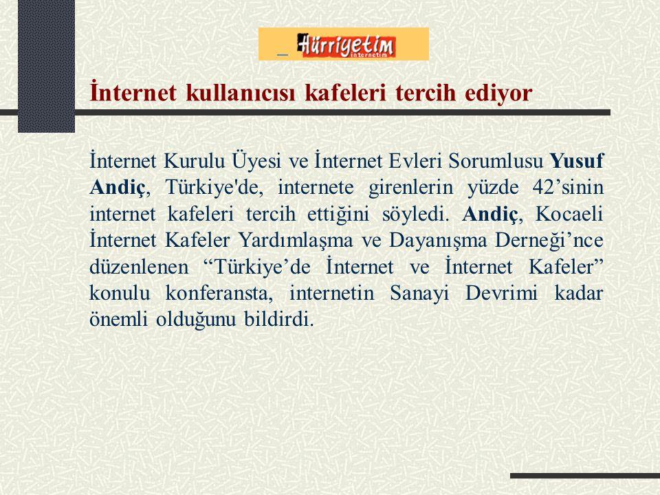 İnternet Kurulu Üyesi ve İnternet Evleri Sorumlusu Yusuf Andiç, Türkiye de, internete girenlerin yüzde 42'sinin internet kafeleri tercih ettiğini söyledi.