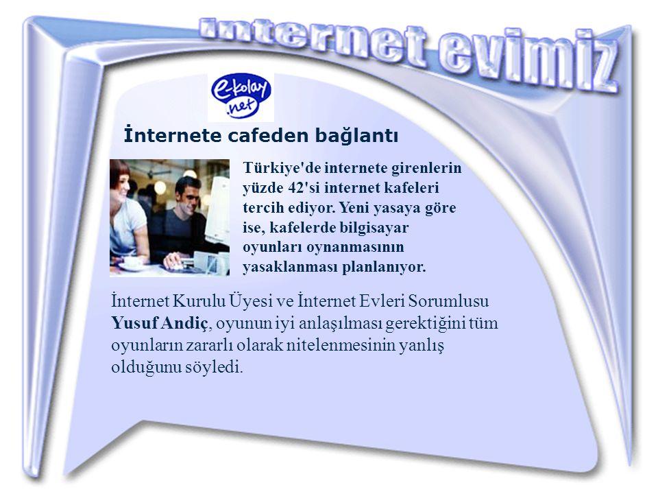 Türkiye de internete girenlerin yüzde 42 si internet kafeleri tercih ediyor.