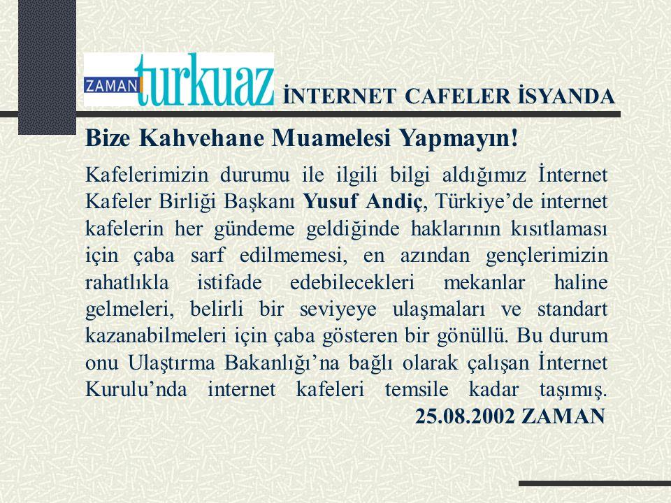 Kafelerimizin durumu ile ilgili bilgi aldığımız İnternet Kafeler Birliği Başkanı Yusuf Andiç, Türkiye'de internet kafelerin her gündeme geldiğinde haklarının kısıtlaması için çaba sarf edilmemesi, en azından gençlerimizin rahatlıkla istifade edebilecekleri mekanlar haline gelmeleri, belirli bir seviyeye ulaşmaları ve standart kazanabilmeleri için çaba gösteren bir gönüllü.