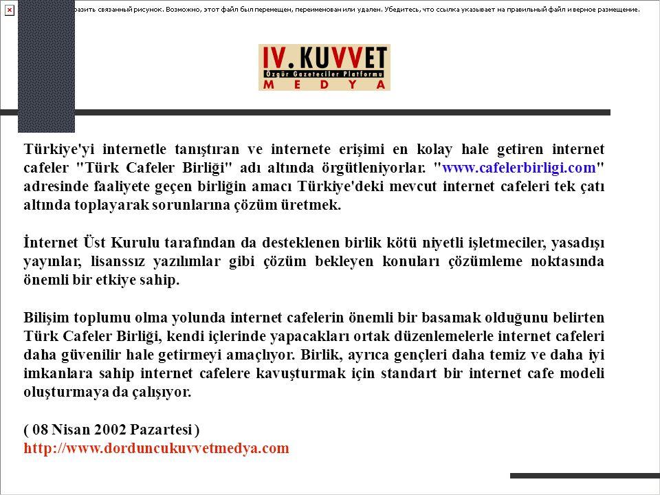 Türkiye yi internetle tanıştıran ve internete erişimi en kolay hale getiren internet cafeler Türk Cafeler Birliği adı altında örgütleniyorlar.