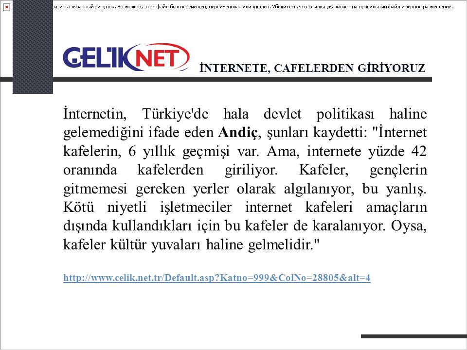 İnternetin, Türkiye de hala devlet politikası haline gelemediğini ifade eden Andiç, şunları kaydetti: İnternet kafelerin, 6 yıllık geçmişi var.