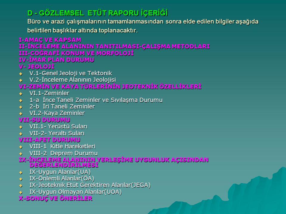 D - GÖZLEMSEL ETÜT RAPORU İÇERİĞİ Büro ve arazi çalışmalarının tamamlanmasından sonra elde edilen bilgiler aşağıda belirtilen başlıklar altında toplan