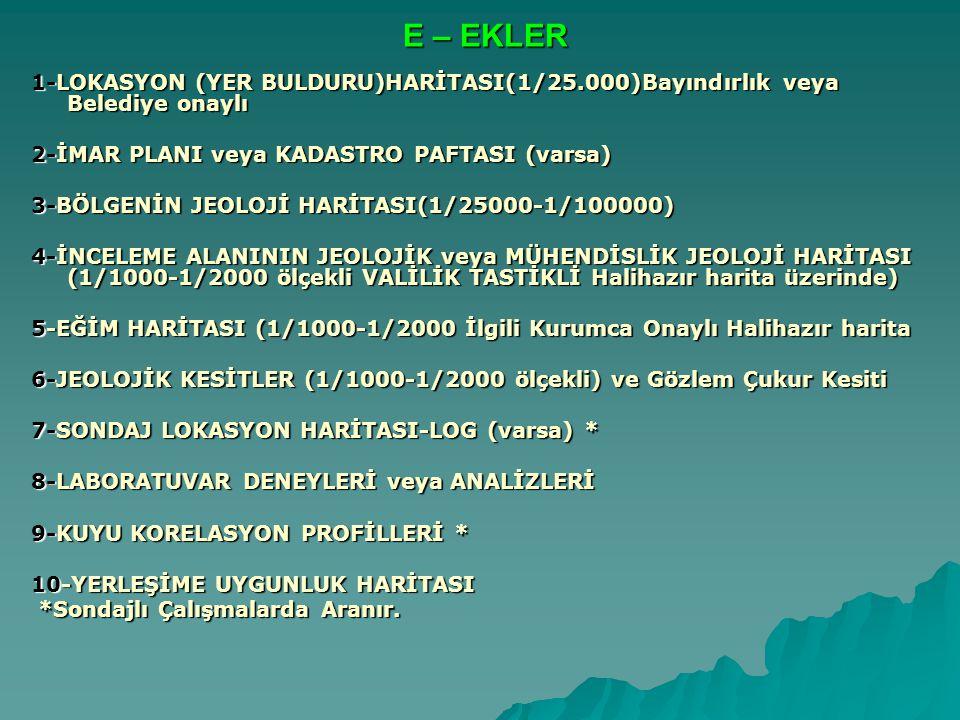 E – EKLER 1-LOKASYON (YER BULDURU)HARİTASI(1/25.000)Bayındırlık veya Belediye onaylı 2-İMAR PLANI veya KADASTRO PAFTASI (varsa) 3-BÖLGENİN JEOLOJİ HAR