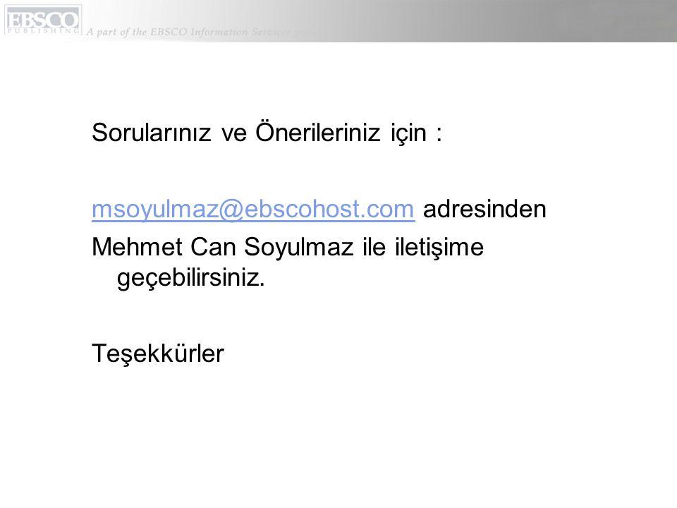 Sorularınız ve Önerileriniz için : msoyulmaz@ebscohost.commsoyulmaz@ebscohost.com adresinden Mehmet Can Soyulmaz ile iletişime geçebilirsiniz.
