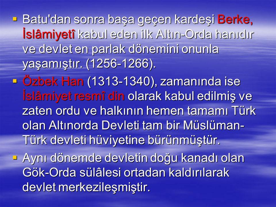  Batu'dan sonra başa geçen kardeşi Berke, İslâmiyetî kabul eden ilk Altın-Orda hanıdır ve devlet en parlak dönemini onunla yaşamıştır. (1256-1266). 