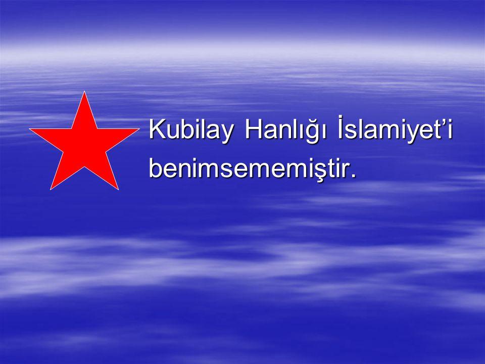 Kubilay Hanlığı İslamiyet'i benimsememiştir.