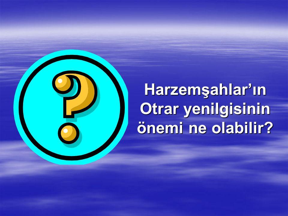 Harzemşahlar'ın Otrar yenilgisinin önemi ne olabilir?