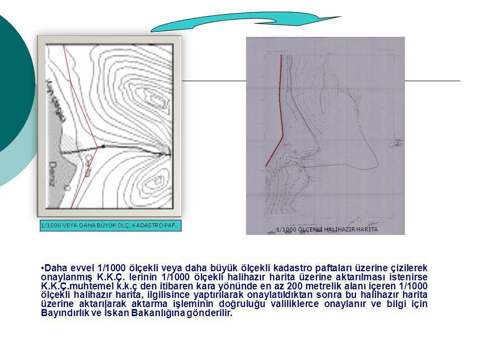 •Daha evvel 1/1000 ölçekli veya daha büyük ölçekli kadastro paftaları üzerine çizilerek onaylanmış K.K.Ç.