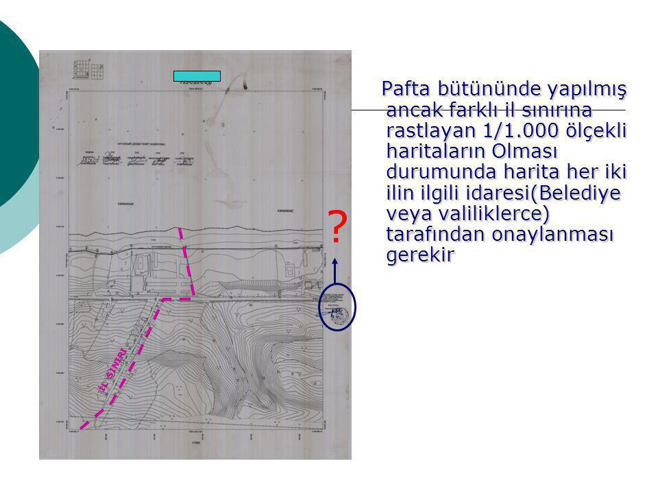 Pafta bütününde yapılmış ancak farklı il sınırına rastlayan 1/1.000 ölçekli haritaların Olması durumunda harita her iki ilin ilgili idaresi(Belediye veya valiliklerce) tarafından onaylanması gerekir Pafta bütününde yapılmış ancak farklı il sınırına rastlayan 1/1.000 ölçekli haritaların Olması durumunda harita her iki ilin ilgili idaresi(Belediye veya valiliklerce) tarafından onaylanması gerekir İL SINIRI ?