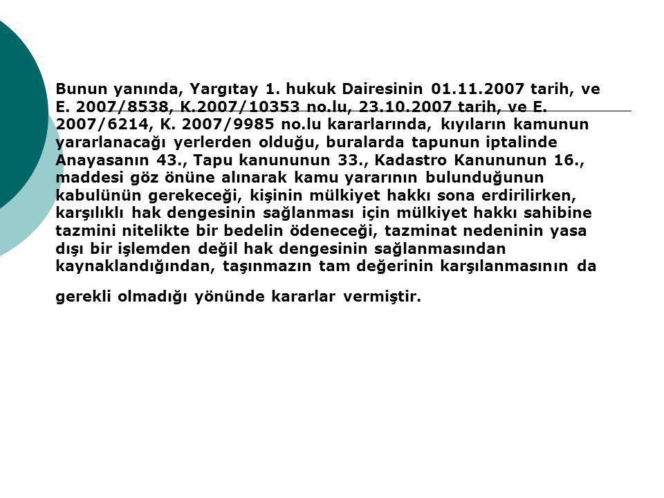  Bunun yanında, Yargıtay 1.hukuk Dairesinin 01.11.2007 tarih, ve E.
