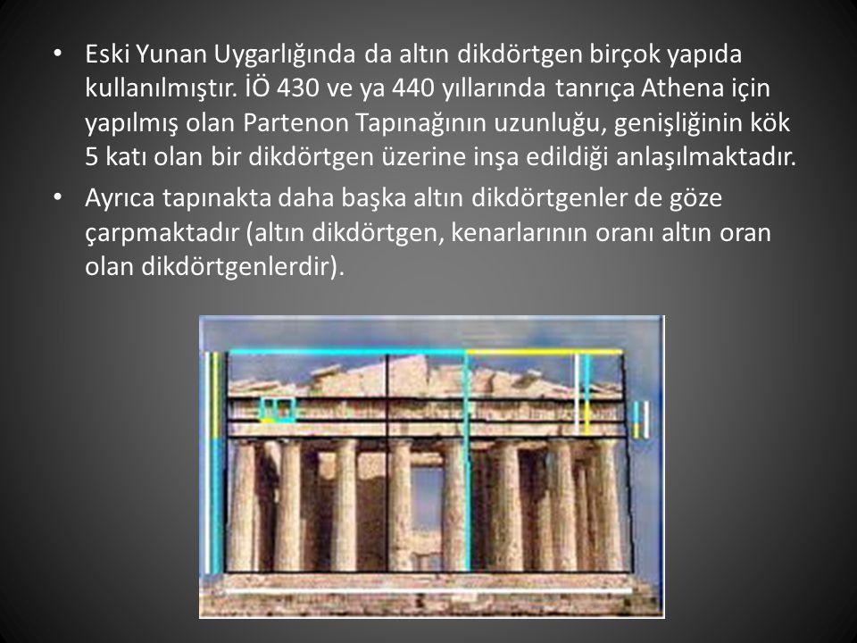 • Eski Yunan Uygarlığında da altın dikdörtgen birçok yapıda kullanılmıştır. İÖ 430 ve ya 440 yıllarında tanrıça Athena için yapılmış olan Partenon Tap