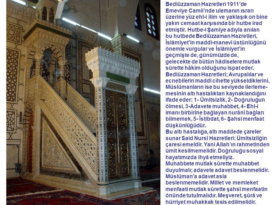 Bediüzzaman Hazretleri 1911'de Emeviye Camii'nde ulemanın ısrarı üzerine yüz ehl-i ilim ve yaklaşık on bine yakın cemaat karşısında bir hutbe irad etm