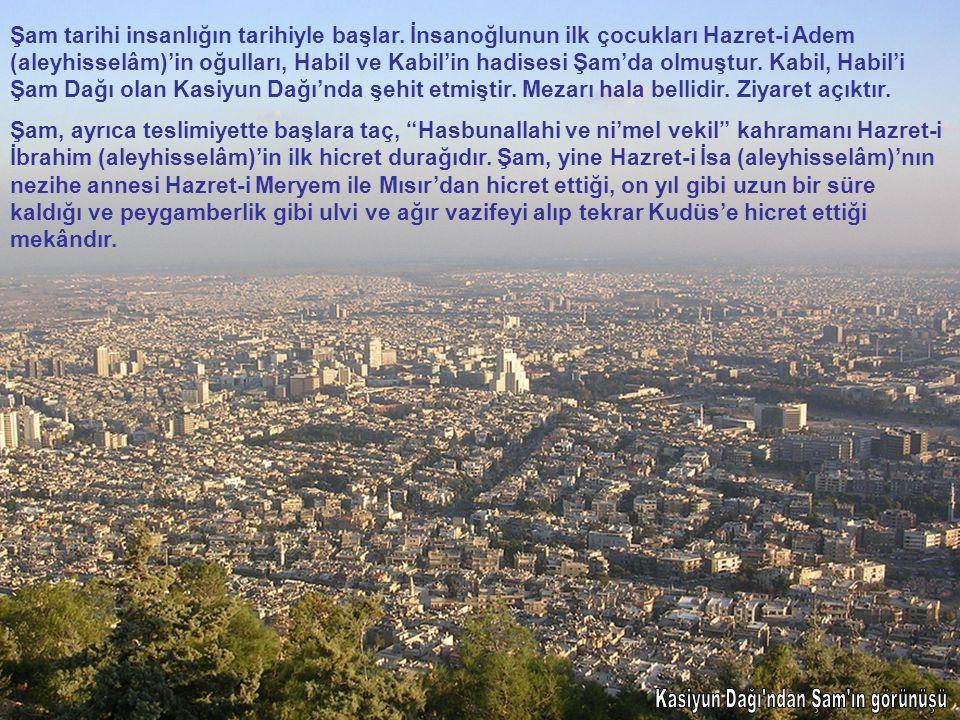 Şam tarihi insanlığın tarihiyle başlar. İnsanoğlunun ilk çocukları Hazret-i Adem (aleyhisselâm)'in oğulları, Habil ve Kabil'in hadisesi Şam'da olmuştu