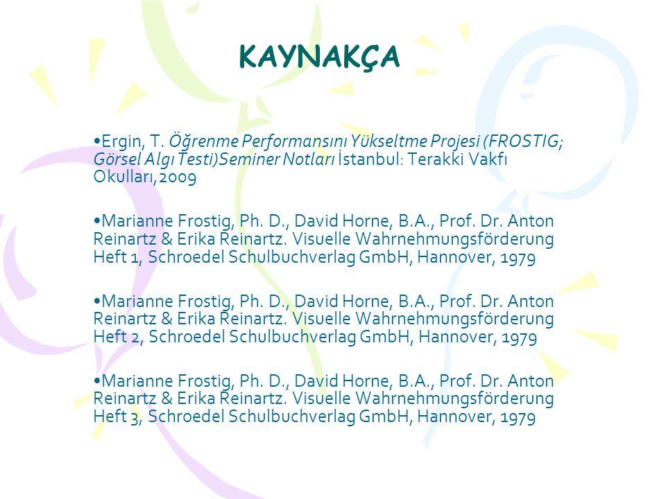 KAYNAKÇA • •Ergin, T. Öğrenme Performansını Yükseltme Projesi (FROSTIG; Görsel Algı Testi)Seminer Notları İstanbul: Terakki Vakfı Okulları,2009 • •Mar