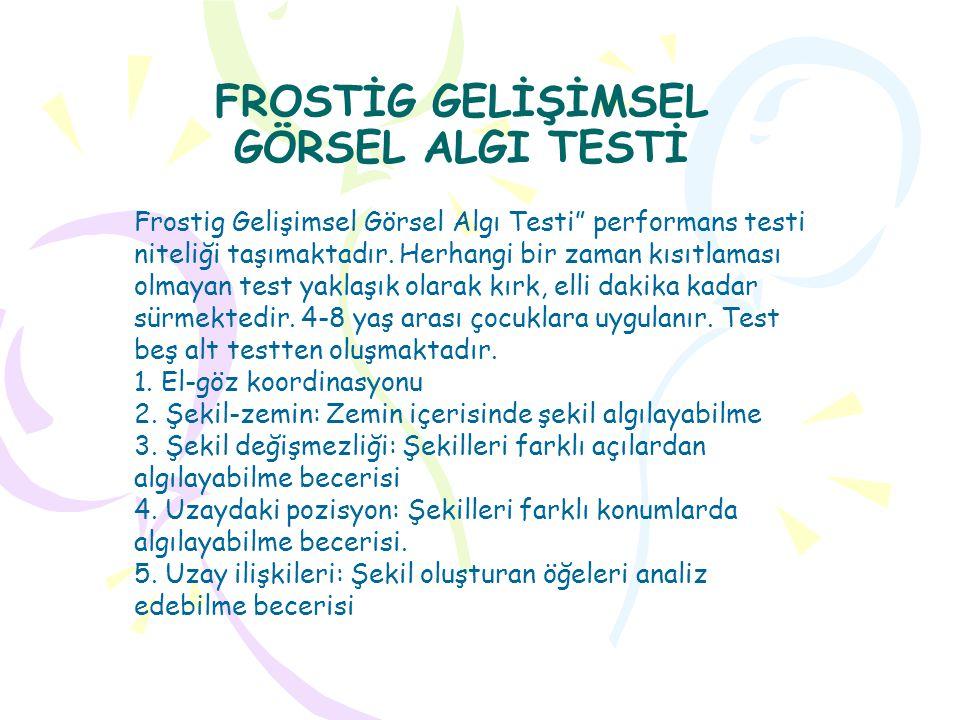 """FROSTİG GELİŞİMSEL GÖRSEL ALGI TESTİ Frostig Gelişimsel Görsel Algı Testi"""" performans testi niteliği taşımaktadır. Herhangi bir zaman kısıtlaması olma"""