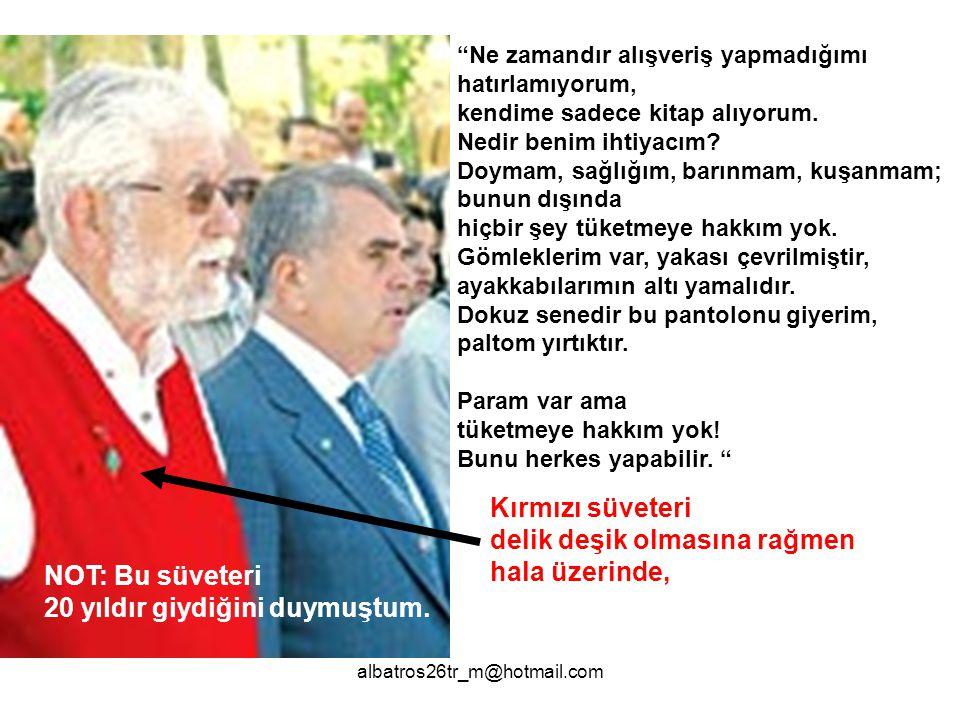 albatros26tr_m@hotmail.com - Dünyada tüm insanları doyuracak kadar yiyecek olduğunu ama gözü aç olanları doyuracak hiçbir şeyin olmadığını, Türkiye de bir zamanlar fakirleri aç bırakmayan kültürün, Televole kültürünün karşısında yok olduğunu, çocukluk günlerinin komşuyu aç bırakmayan kültürünün yeniden dirilmesiyle, açlıkla savaşılabileceğini, Dünya ikiye bölünmüş artık.