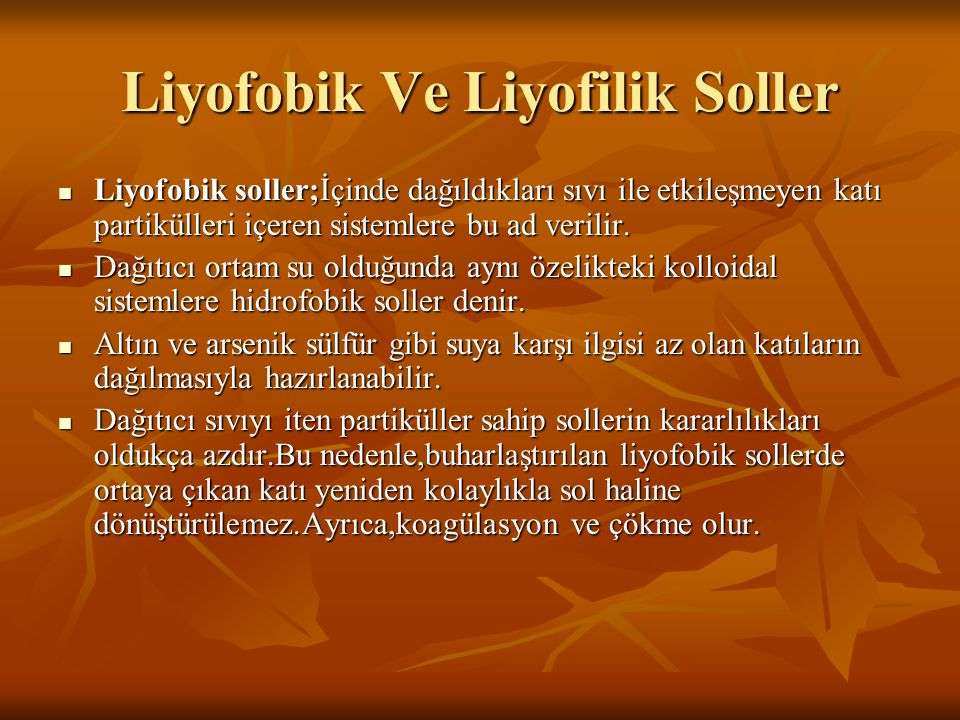 Liyofobik Ve Liyofilik Soller  Liyofobik soller;İçinde dağıldıkları sıvı ile etkileşmeyen katı partikülleri içeren sistemlere bu ad verilir.