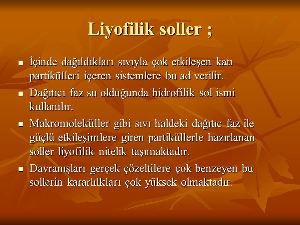 Liyofilik soller ;  İçinde dağıldıkları sıvıyla çok etkileşen katı partikülleri içeren sistemlere bu ad verilir.