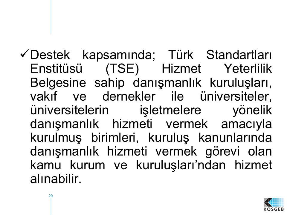 29  Destek kapsamında; Türk Standartları Enstitüsü (TSE) Hizmet Yeterlilik Belgesine sahip danışmanlık kuruluşları, vakıf ve dernekler ile üniversite