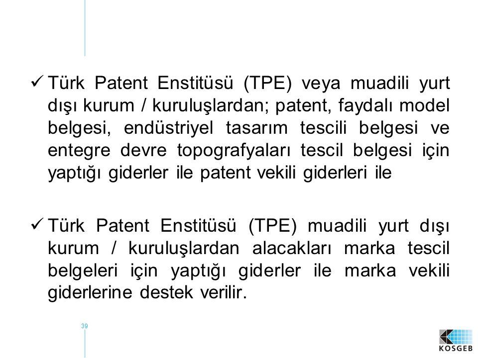 39  Türk Patent Enstitüsü (TPE) veya muadili yurt dışı kurum / kuruluşlardan; patent, faydalı model belgesi, endüstriyel tasarım tescili belgesi ve e