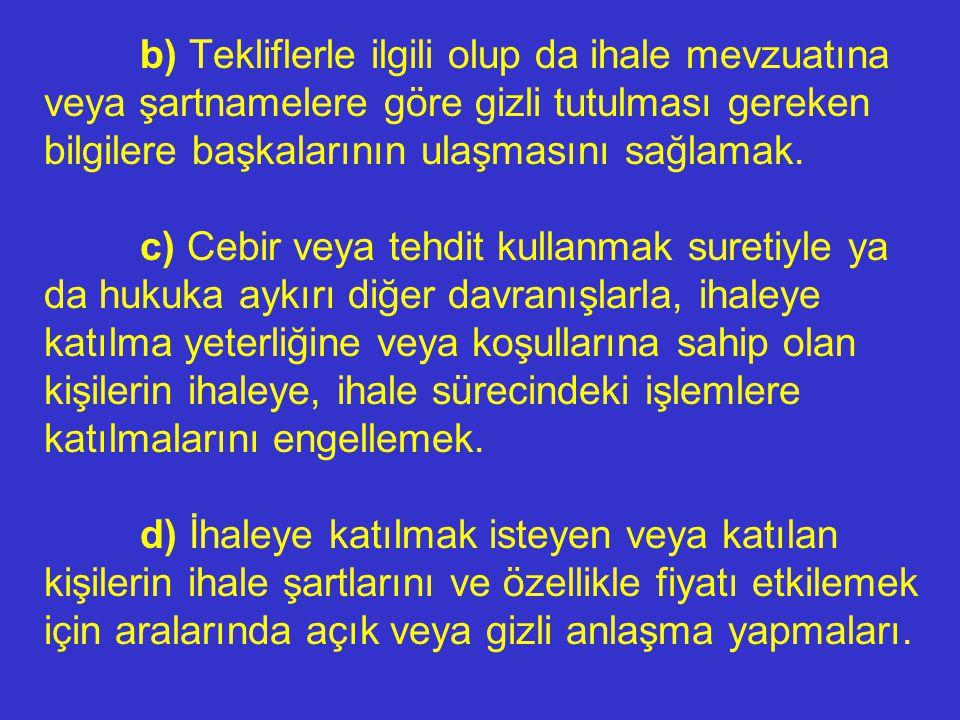 2. İhaleye katılma yeterliğine veya koşullarına sahip olmayan kişilerin ihaleye katılmasını sağlamak, 3. Teklif edilen malları, şartnamesinde belirtil