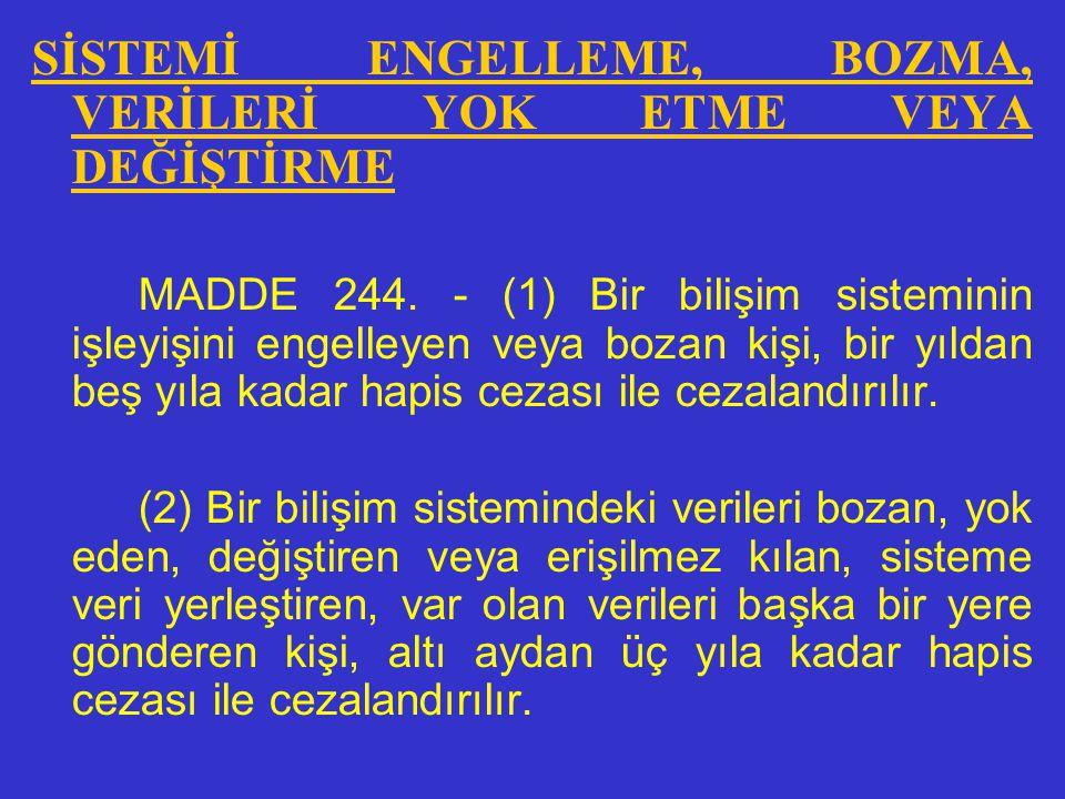BİLİŞİM ALANINDA SUÇLAR BİLİŞİM SİSTEMİNE GİRME MADDE 243. - (1) Bir bilişim sisteminin bütününe veya bir kısmına, hukuka aykırı olarak giren ve orada