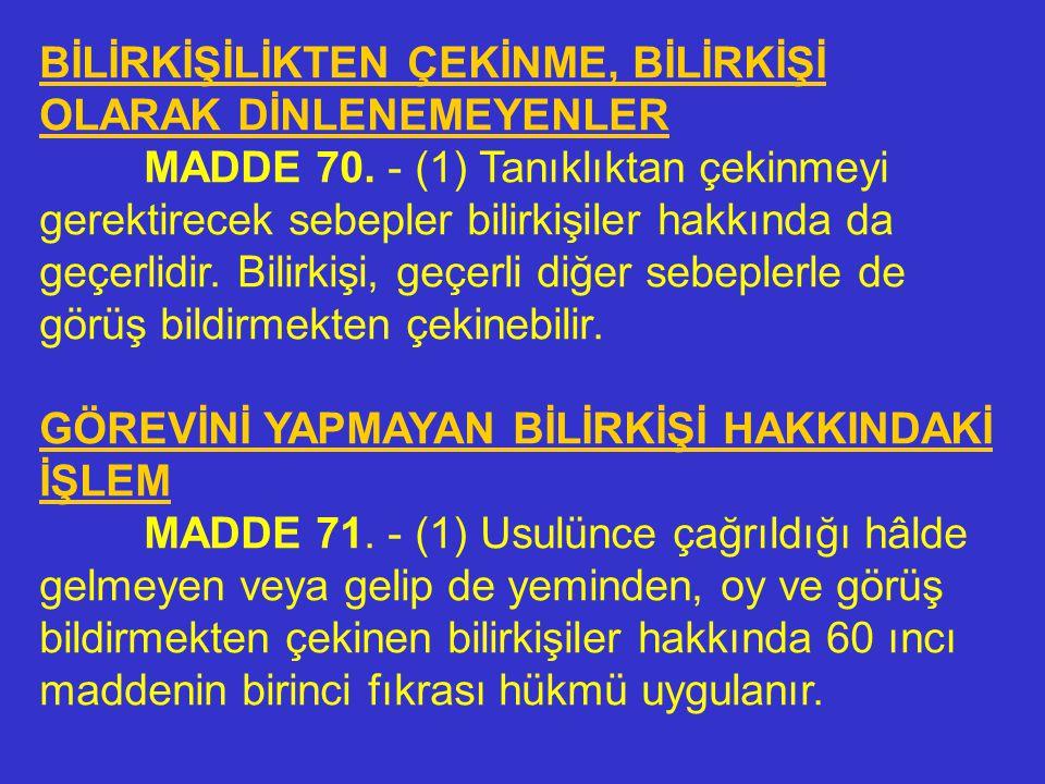 BİLİRKİŞİNİN REDDİ MADDE 69. - (1) Hâkimin reddini gerektiren sebepler, bilirkişi hakkında da geçerlidir. (2) Cumhuriyet savcısı, katılan, vekili, şüp