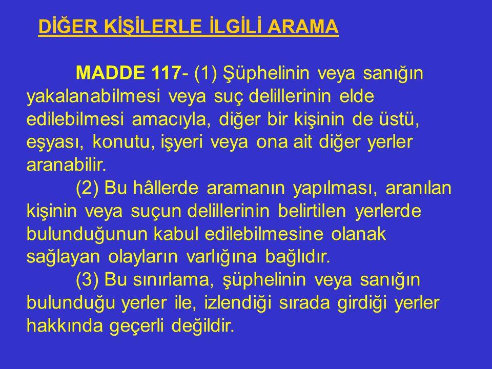 ARAMA VE ELKOYMA ŞÜPHELİ VEYA SANIKLA İLGİLİ ARAMA MADDE 116. - (1) Yakalanabileceği veya suç delillerinin elde edilebileceği hususunda makul şüphe va