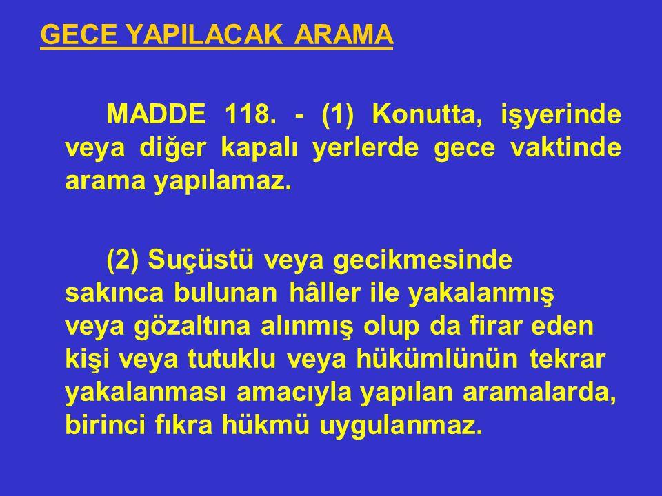 DİĞER KİŞİLERLE İLGİLİ ARAMA MADDE 117- (1) Şüphelinin veya sanığın yakalanabilmesi veya suç delillerinin elde edilebilmesi amacıyla, diğer bir kişini